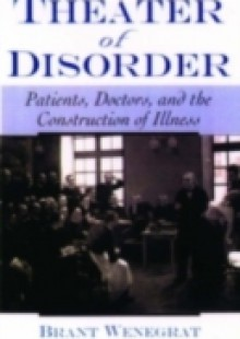 Обложка книги  - Theater of Disorder: Patients, Doctors, and the Construction of Illness