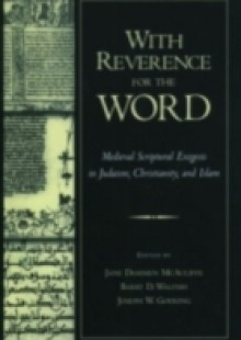Обложка книги  - With Reverence for the Word: Medieval Scriptural Exegesis in Judaism, Christianity, and Islam