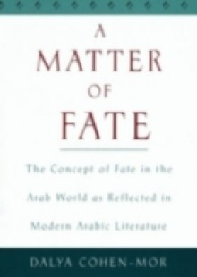 Обложка книги  - Matter of Fate: The Concept of Fate in the Arab World as Reflected in Modern Arabic Literature