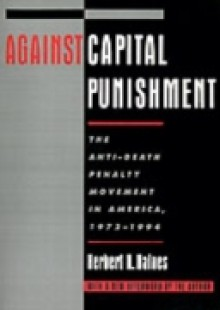 Обложка книги  - Against Capital Punishment: The Anti-Death Penalty Movement in America, 1972-1994