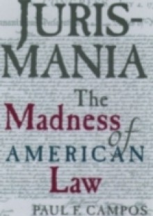 Обложка книги  - Jurismania: The Madness of American Law