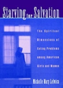 Обложка книги  - Starving For Salvation: The Spiritual Dimensions of Eating Problems among American Girls and Women
