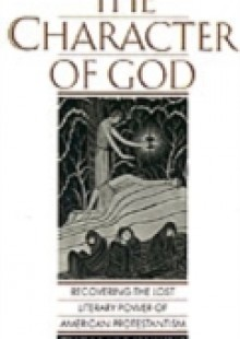 Обложка книги  - Character of God: Recovering the Lost Literary Power of American Protestantism