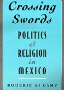 Обложка книги  - Crossing Swords: Politics and Religion in Mexico