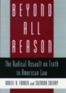 Обложка книги  - Beyond All Reason: The Radical Assault on Truth in American Law