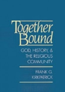 Обложка книги  - Together Bound: God, History, and the Religious Community