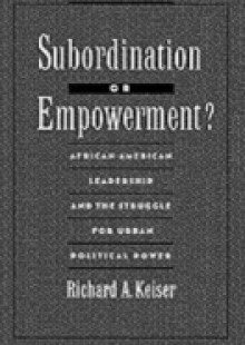 Обложка книги  - Subordination or Empowerment?: African-American Leadership and the Struggle for Urban Political Power