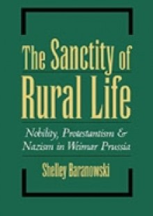 Обложка книги  - Sanctity of Rural Life: Nobility, Protestantism, and Nazism in Weimar Prussia