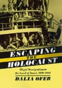 Обложка книги  - Escaping the Holocaust: Illegal Immigration to the Land of Israel, 1939-1944