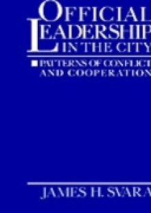 Обложка книги  - Official Leadership in the City: Patterns of Conflict and Cooperation