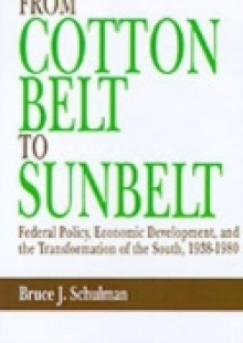 Обложка книги  - From Cotton Belt to Sunbelt: Federal Policy, Economic Development, and the Transformation of the South, 1938-1980