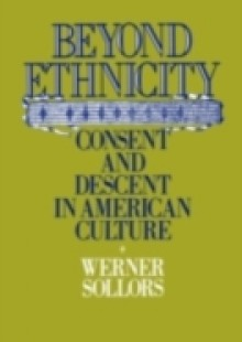 Обложка книги  - Beyond Ethnicity: Consent and Descent in American Culture