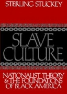 Обложка книги  - Slave Culture Nationalist Theory and the Foundations of Black America