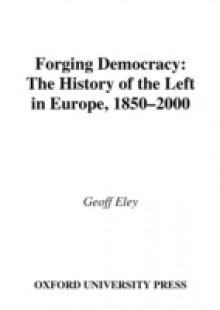 Обложка книги  - Forging Democracy: The History of the Left in Europe, 1850-2000