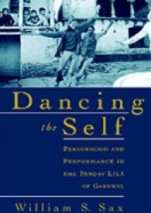 Обложка книги  - Dancing the Self: Personhood and Performance in the Pandav Lila of Garhwal