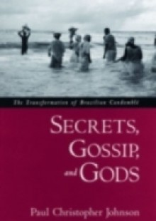 Обложка книги  - Secrets, Gossip, and Gods: The Transformation of Brazilian Candomble