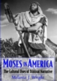 Обложка книги  - Moses in America: The Cultural Uses of Biblical Narrative
