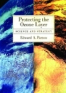 Обложка книги  - Protecting the Ozone Layer: Science and Strategy