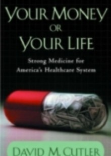 Обложка книги  - Your Money or Your Life: Strong Medicine for Americas Health Care System