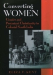 Обложка книги  - Converting Women: Gender and Protestant Christianity in Colonial South India