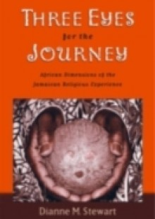 Обложка книги  - Three Eyes for the Journey: African Dimensions of the Jamaican Religious Experience