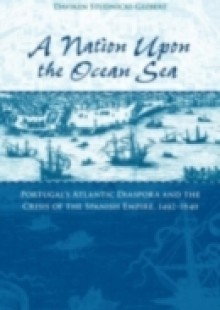 Обложка книги  - Nation upon the Ocean Sea: Portugals Atlantic Diaspora and the Crisis of the Spanish Empire, 1492-1640