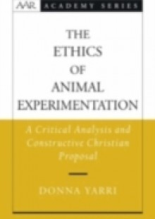 Обложка книги  - Ethics of Animal Experimentation: A Critical Analysis and Constructive Christian Proposal