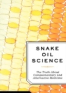 Обложка книги  - Snake Oil Science: The Truth about Complementary and Alternative Medicine