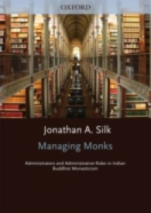 Обложка книги  - Managing Monks: Administrators and Administrative Roles in Indian Buddhist Monasticism
