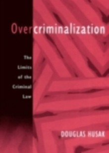 Обложка книги  - Overcriminalization: The Limits of the Criminal Law