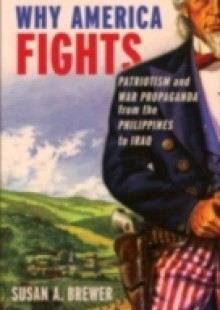 Обложка книги  - Why America Fights: Patriotism and War Propaganda from the Philippines to Iraq