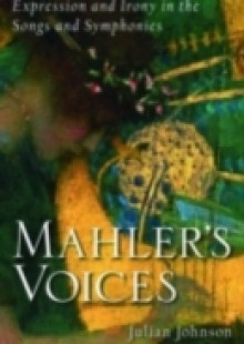 Обложка книги  - Mahlers Voices: Expression and Irony in the Songs and Symphonies