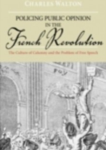 Обложка книги  - Policing Public Opinion in the French Revolution: The Culture of Calumny and the Problem of Free Speech