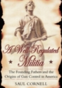 Обложка книги  - Well-Regulated Militia: The Founding Fathers and the Origins of Gun Control in America