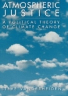 Обложка книги  - Atmospheric Justice: A Political Theory of Climate Change
