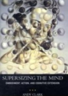 Обложка книги  - Supersizing the Mind: Embodiment, Action, and Cognitive Extension