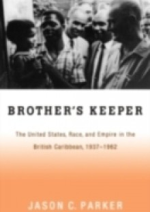 Обложка книги  - Brothers Keeper: The United States, Race, and Empire in the British Caribbean, 1937-1962