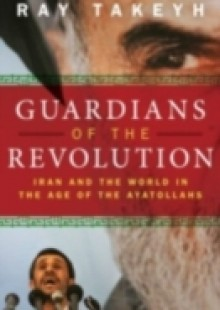 Обложка книги  - Guardians of the Revolution: Iran and the World in the Age of the Ayatollahs