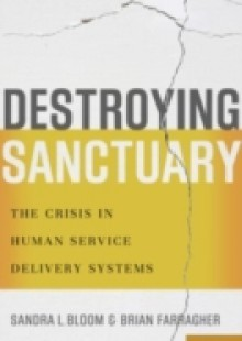 Обложка книги  - Destroying Sanctuary: The Crisis in Human Service Delivery Systems