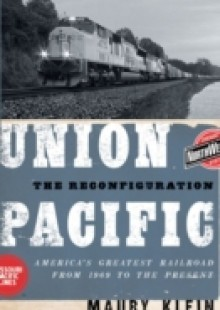 Обложка книги  - Union Pacific: The Reconfiguration: Americas Greatest Railroad from 1969 to the Present