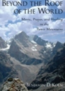 Обложка книги  - Beyond the Roof of the World: Music, Prayer, and Healing in the Pamir Mountains