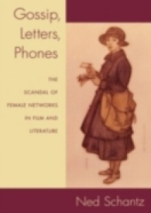 Обложка книги  - Gossip, Letters, Phones: The Scandal of Female Networks in Film and Literature