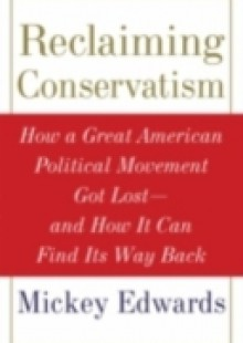 Обложка книги  - Reclaiming Conservatism: How a Great American Political Movement Got Lost–And How It Can Find Its Way Back