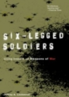 Обложка книги  - Six-Legged Soldiers: Using Insects as Weapons of War