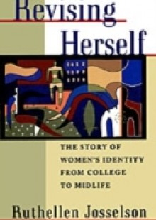 Обложка книги  - Revising Herself: The Story of Women's Identity from College to Midlife