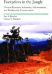 Обложка книги  - Footprints in the Jungle: Natural Resource Industries, Infrastructure, and Biodiversity Conservation