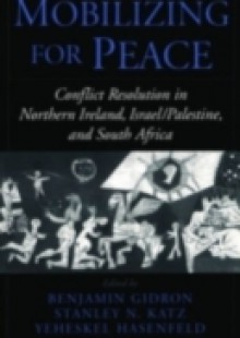 Обложка книги  - Mobilizing for Peace: Conflict Resolution in Northern Ireland, Israel/Palestine, and South Africa