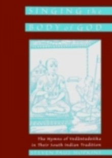 Обложка книги  - Singing the Body of God: The Hymns of Vedantadesika in Their South Indian Tradition
