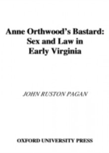 Обложка книги  - Anne Orthwoods Bastard: Sex and Law in Early Virginia