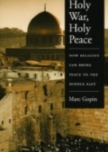Обложка книги  - Holy War, Holy Peace: How Religion Can Bring Peace to the Middle East